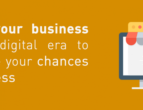 Enter your business in the digital era to increase your chances of success