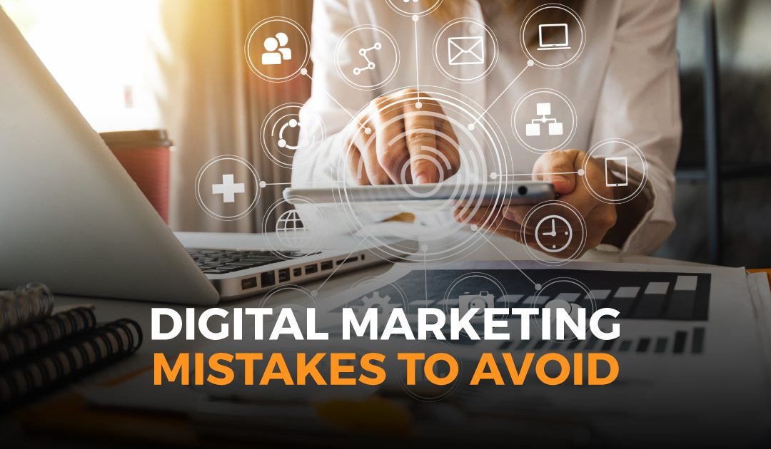 5 Digital Marketing Mistakes You Need to Stop Making!